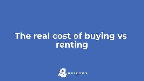 Reelmen: The Real Cost of Buying vs Renting